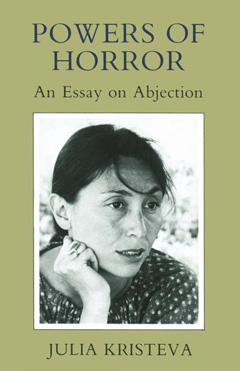 julia kristeva horror an essay on abjection A summary of the strengths and weaknesses by julia kristeva in powers of horror: an essay on of horror: an essay on abjection.