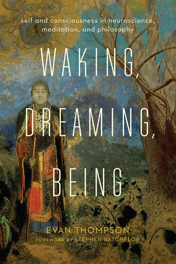 Waking, Dreaming, Being, Evan Thompson