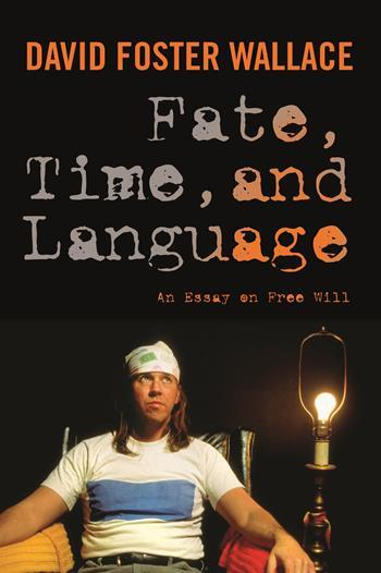 David Foster Wallace, Fate, Time, and Language