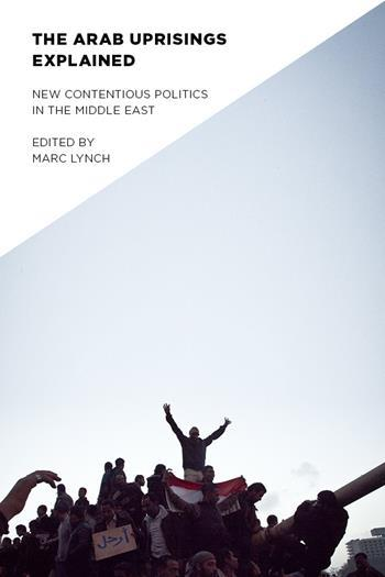 The Arab Uprisings Explained, Marc Lynch
