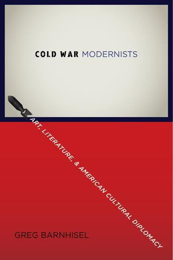 Greg Barnhisel, Cold War Modernists