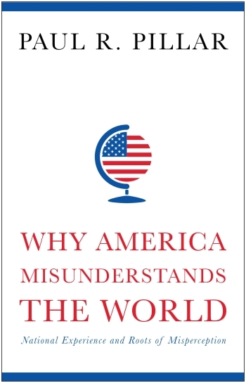 Why America Misunderstands the World, Paul Pillar