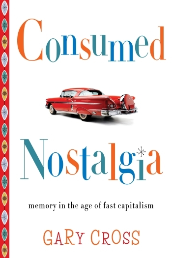 Consumed Nostalgia, Gary Cross