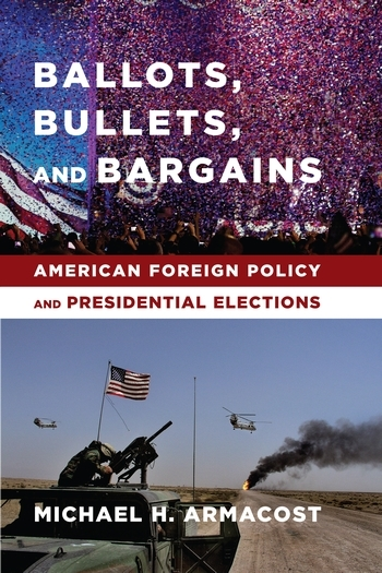 Ballots, Bullets, and Bargains, by Michael H. Armacost