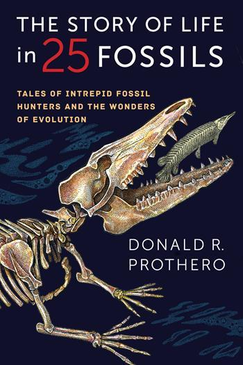 The Story of Life in 25 Fossils, by Donald R. Prothero