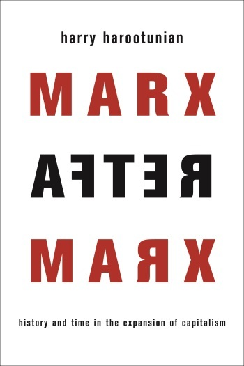 Marx After Marx, Harry Harootunian